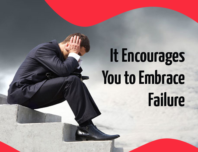 It Encourages You to Embrace Failure