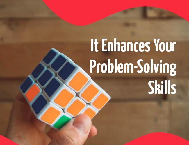 It Enhances Your Problem-Solving Skills