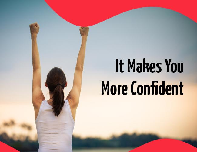 It Makes You More Confident